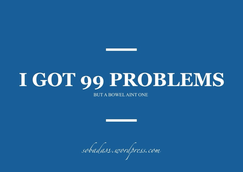 99 problems but a bowel aint one colectomy ileostomy ostomy stoma funny jokes