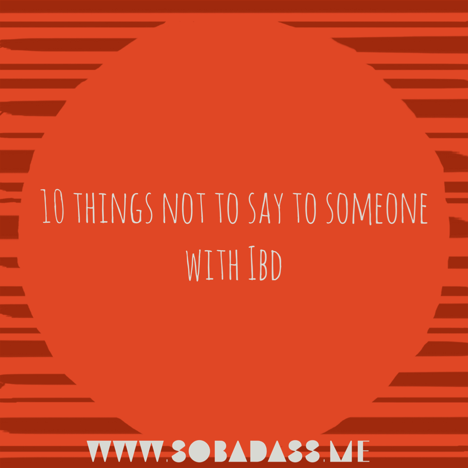 10 things not to say to someone with ibd