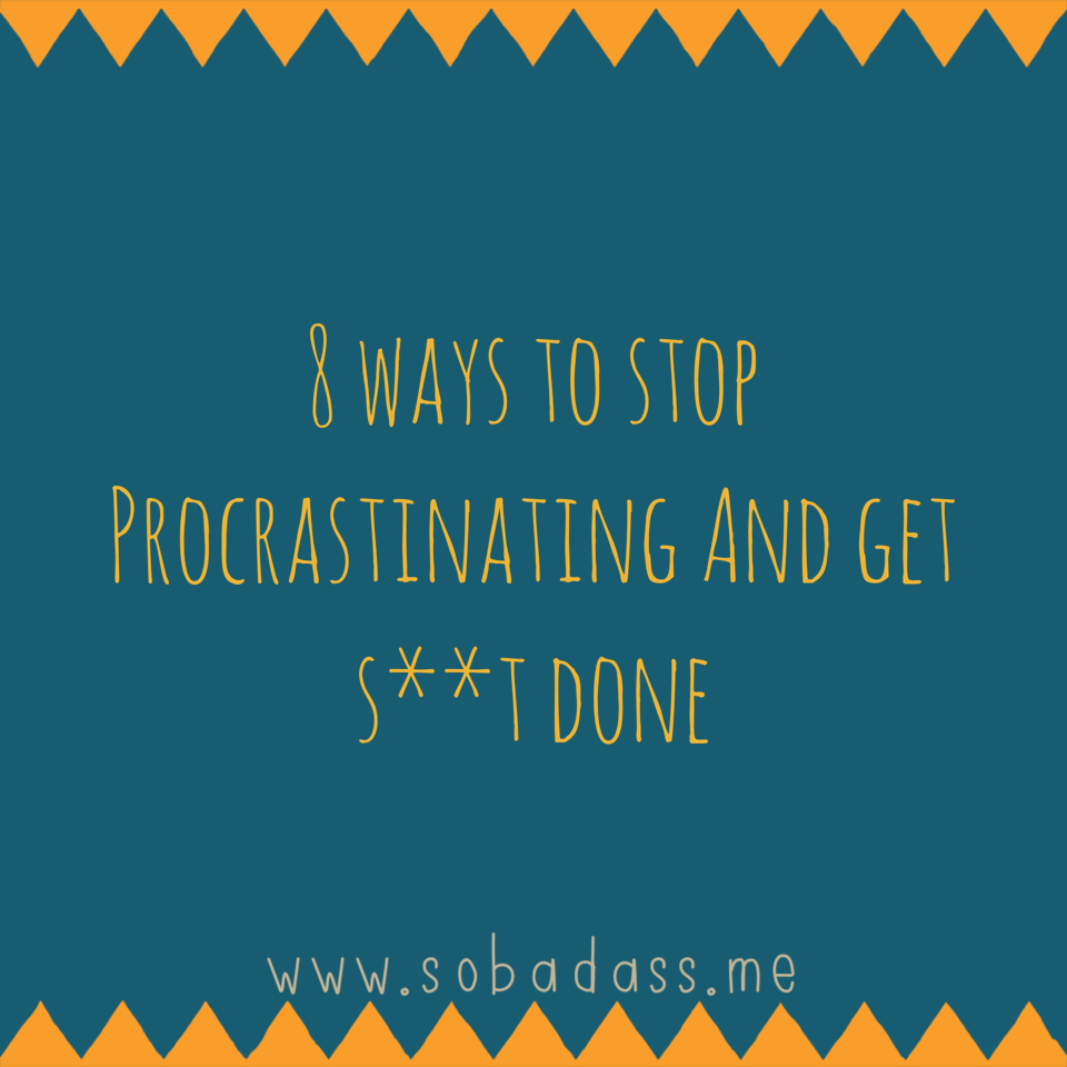 stop procrastinating get shit done